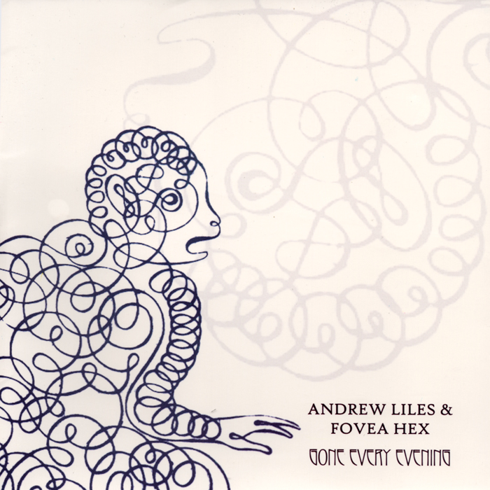 Andrew Liles & Fovea Hex ‎– Gone Every Evening