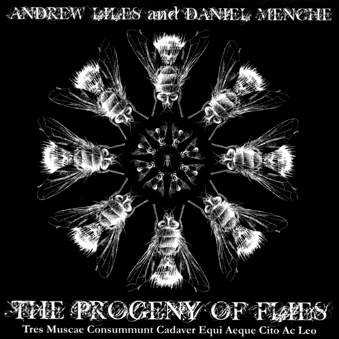 Andrew Liles And Daniel Menche ‎– The Progeny Of Flies: Tres Muscae Consummunt Cadaver Equi Aeque Cito Ac Leo.