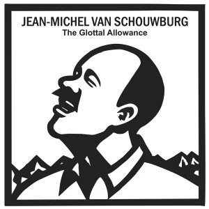 Jean-Michel Van Schouwburg – The Glottal Allowance