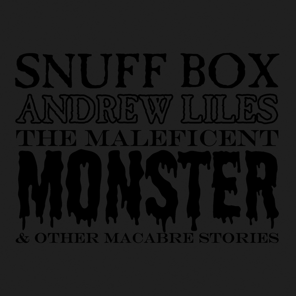 SNUFF BOX: THE MALEFICENT MONSTER & OTHER MACABRE STORIES