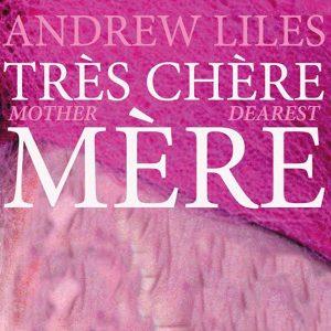 TRÈS CHÈRE MÈRE (MOTHER DEAREST)