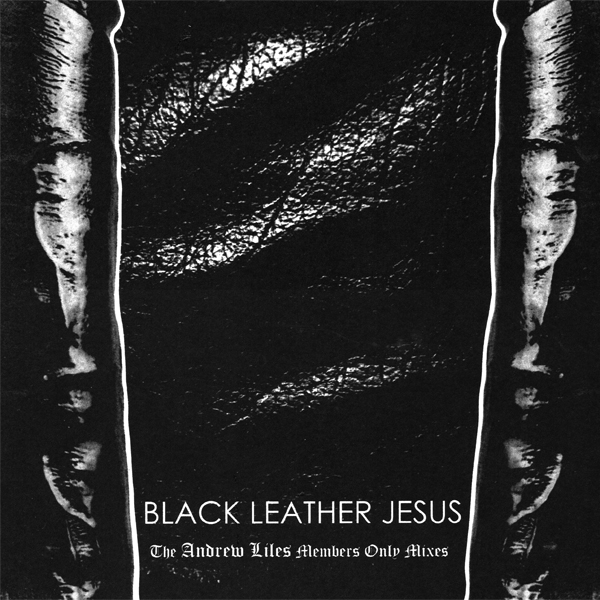 Black Leather Jesus (The Andrew Liles Members Only Mixes)