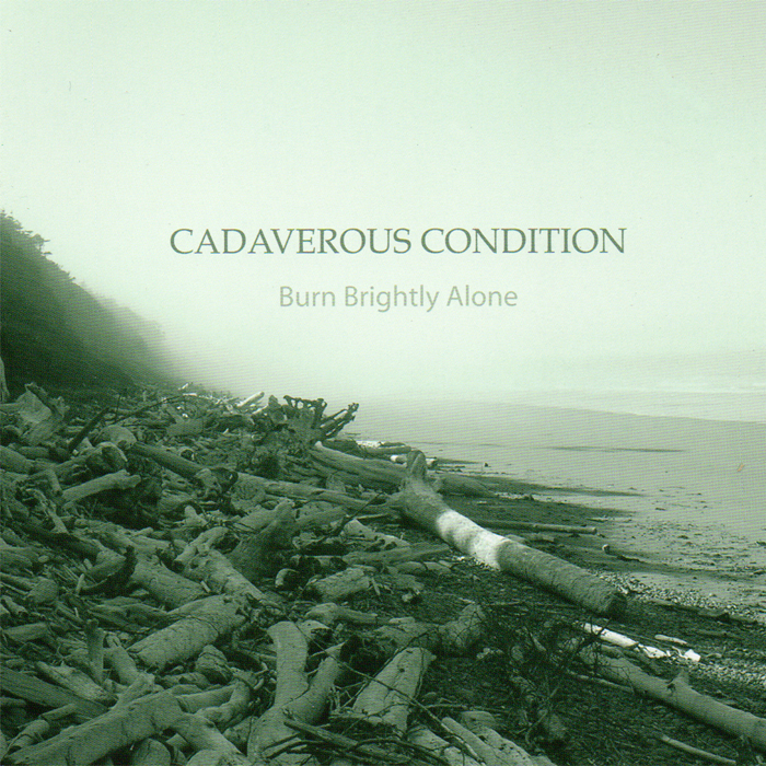 Cadaverous Condition ‎– Burn Brightly Alone