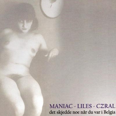 Maniac – Liles – Czral – Det Skjedde Noe Når Du Var I Belgia